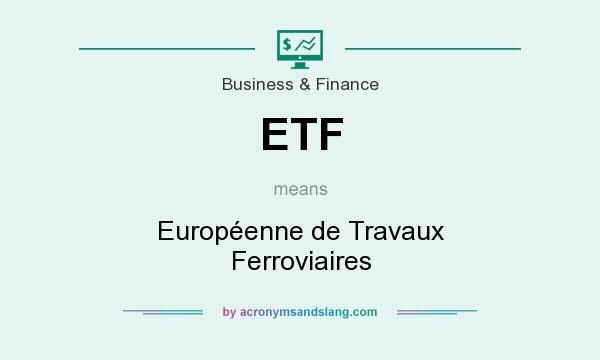 What does ETF mean? It stands for Européenne de Travaux Ferroviaires