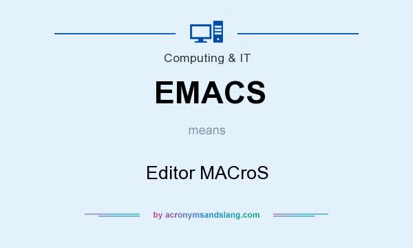 What does EMACS mean? It stands for Editor MACroS