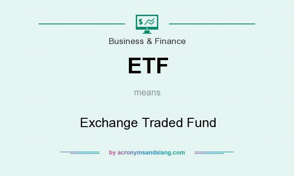 What does ETF mean? It stands for Exchange Traded Fund
