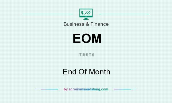 What does EOM mean? It stands for End Of Month