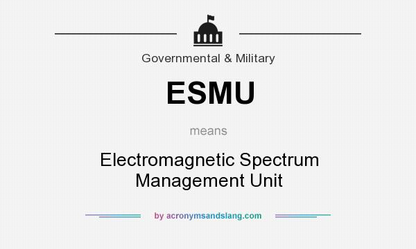 What does ESMU mean? It stands for Electromagnetic Spectrum Management Unit