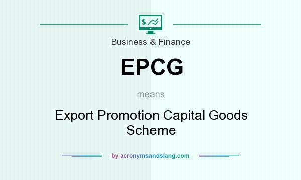 What does EPCG mean? It stands for Export Promotion Capital Goods Scheme