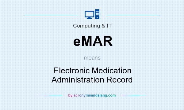 What does eMAR mean? It stands for Electronic Medication Administration Record