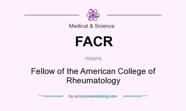 What does FACR mean? It stands for Fellow of the American College of Rheumatology