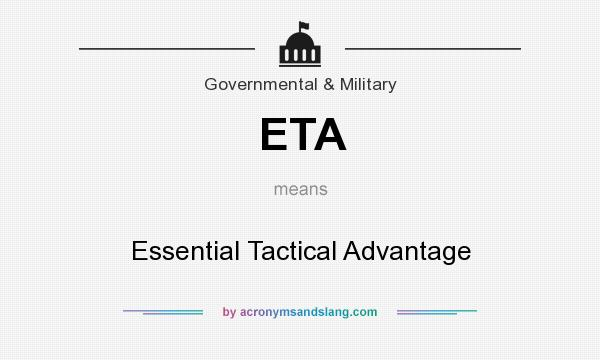 What does ETA mean? It stands for Essential Tactical Advantage