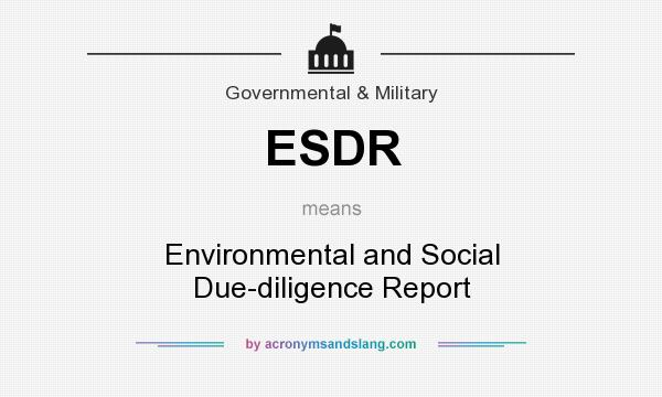What does ESDR mean? It stands for Environmental and Social Due-diligence Report