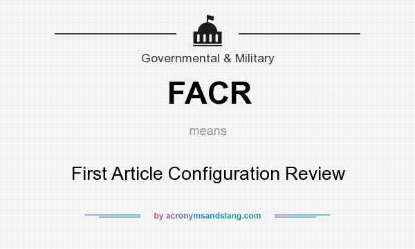 What does FACR mean? It stands for First Article Configuration Review