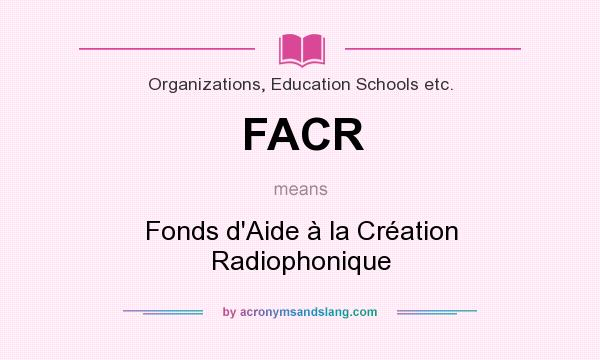 What does FACR mean? It stands for Fonds d`Aide à la Création Radiophonique