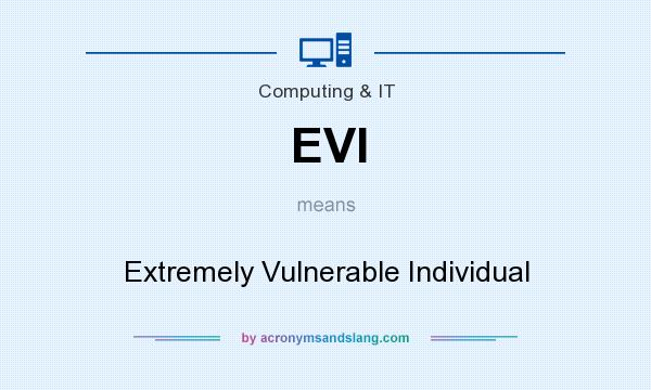 What does EVI mean? It stands for Extremely Vulnerable Individual