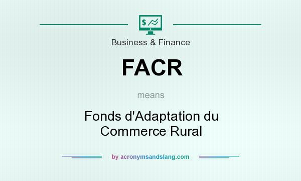 What does FACR mean? It stands for Fonds d`Adaptation du Commerce Rural