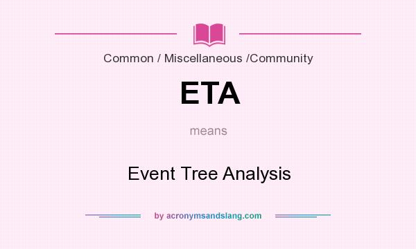What does ETA mean? It stands for Event Tree Analysis