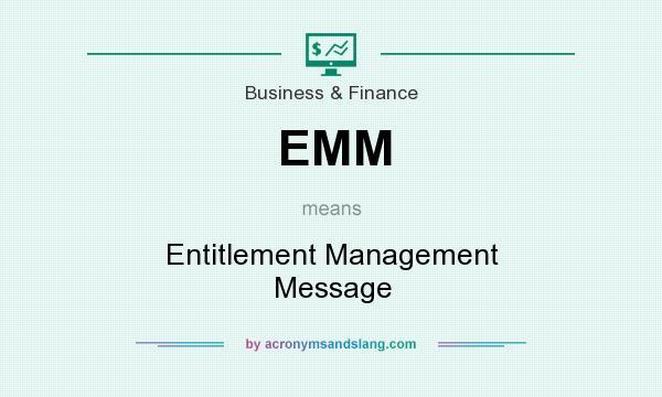 What does EMM mean? It stands for Entitlement Management Message