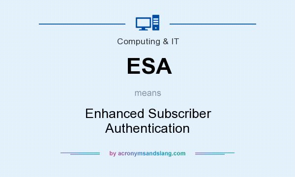 What does ESA mean? It stands for Enhanced Subscriber Authentication