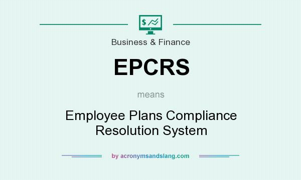 What does EPCRS mean? It stands for Employee Plans Compliance Resolution System