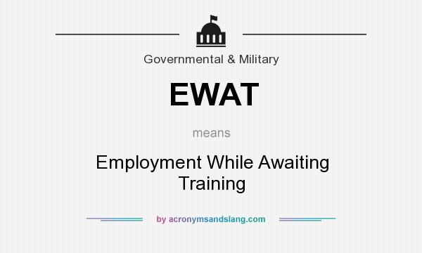 What does EWAT mean? It stands for Employment While Awaiting Training