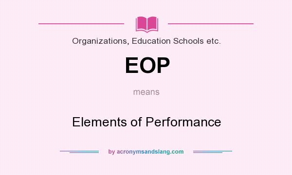 Eop Elements Of Performance In Organizations Education Schools Etc By Acronymsandslang Com