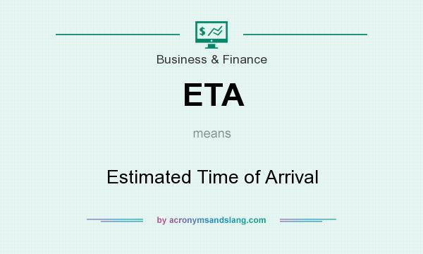 What does ETA mean? It stands for Estimated Time of Arrival