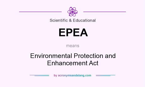 What does EPEA mean? It stands for Environmental Protection and Enhancement Act