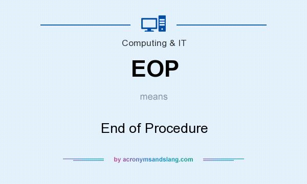 What does EOP mean? It stands for End of Procedure
