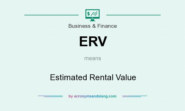 What does ERV mean? It stands for Estimated Rental Value