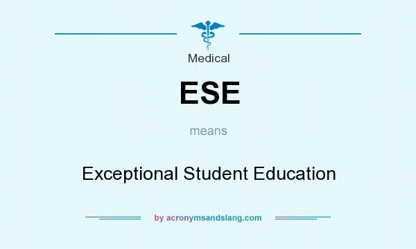 What does ESE mean? It stands for Exceptional Student Education