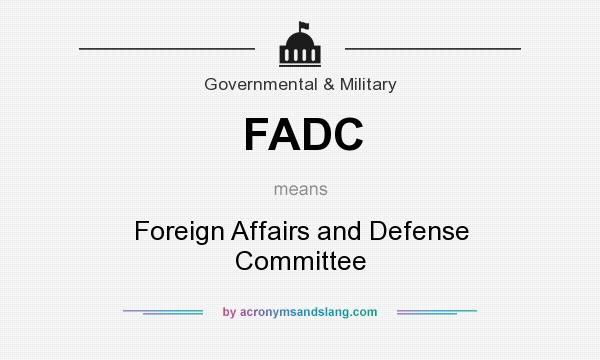 What does FADC mean? It stands for Foreign Affairs and Defense Committee