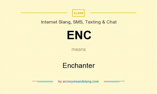 What does ENC mean? It stands for Enchanter