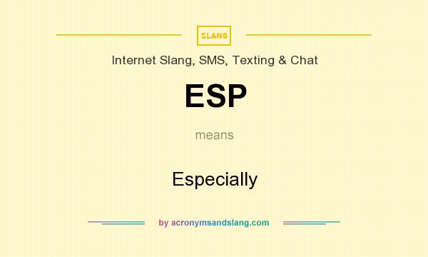 What does ESP mean? It stands for Especially