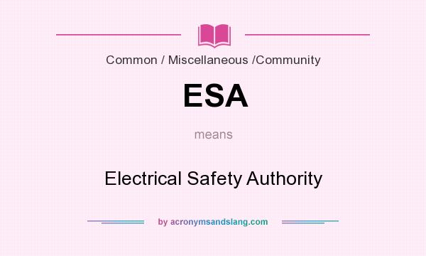 What does ESA mean? It stands for Electrical Safety Authority