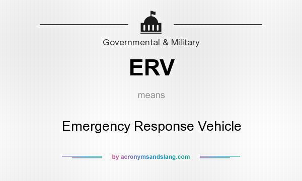 What does ERV mean? It stands for Emergency Response Vehicle