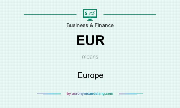 What does EUR mean? It stands for Europe