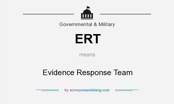 What does ERT mean? It stands for Evidence Response Team