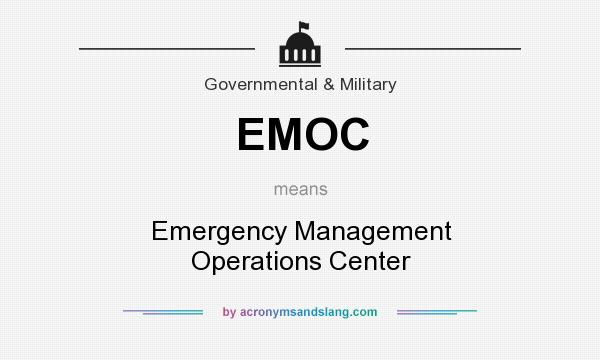 What does EMOC mean? It stands for Emergency Management Operations Center