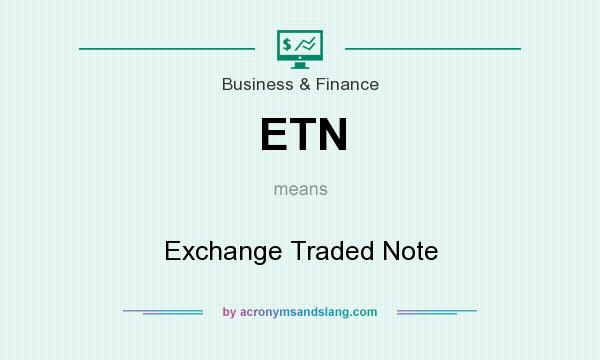What does ETN mean? It stands for Exchange Traded Note