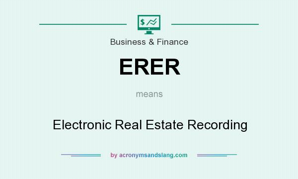 What does ERER mean? It stands for Electronic Real Estate Recording