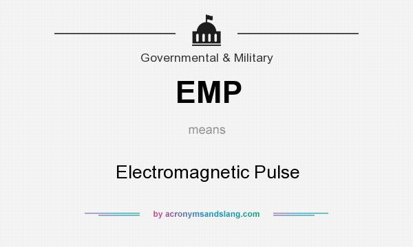 What does EMP mean? It stands for Electromagnetic Pulse