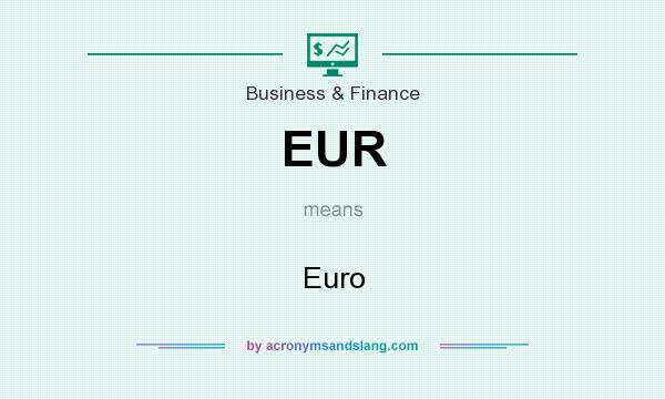 What does EUR mean? It stands for Euro