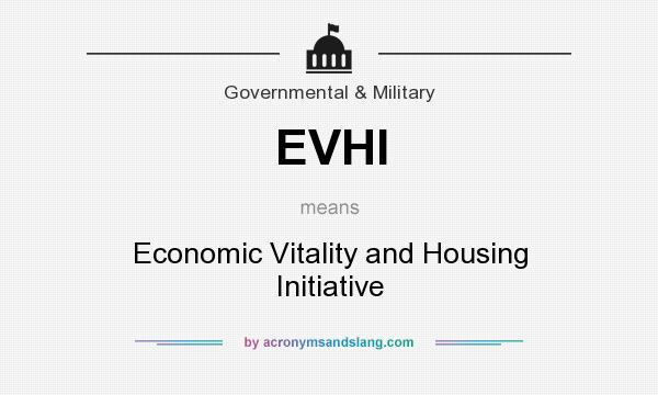 What does EVHI mean? It stands for Economic Vitality and Housing Initiative