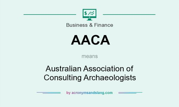 What does AACA mean? It stands for Australian Association of Consulting Archaeologists