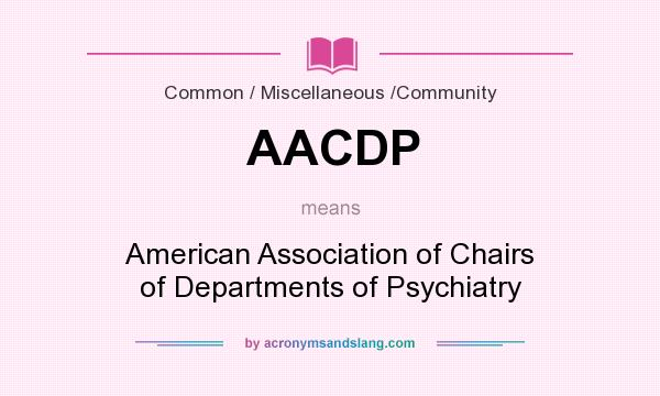What does AACDP mean? It stands for American Association of Chairs of Departments of Psychiatry