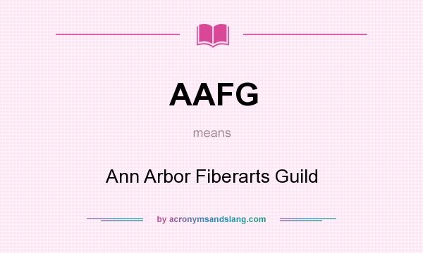 What does AAFG mean? It stands for Ann Arbor Fiberarts Guild