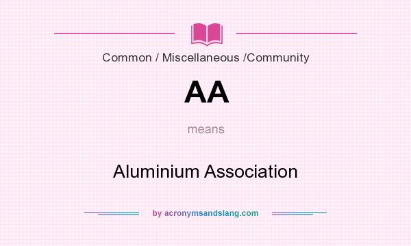 What does AA mean? It stands for Aluminium Association