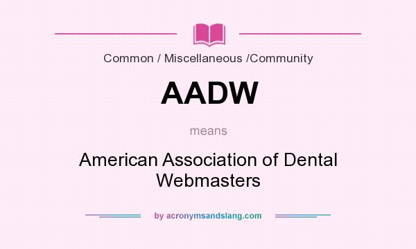 What does AADW mean? It stands for American Association of Dental Webmasters