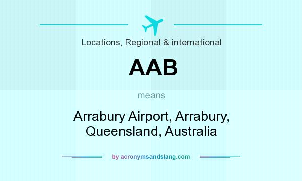 What does AAB mean? It stands for Arrabury Airport, Arrabury, Queensland, Australia