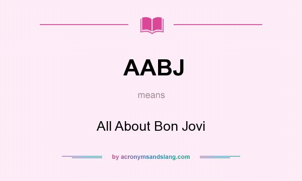 What does AABJ mean? It stands for All About Bon Jovi