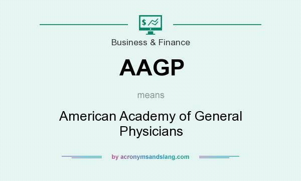 What does AAGP mean? It stands for American Academy of General Physicians