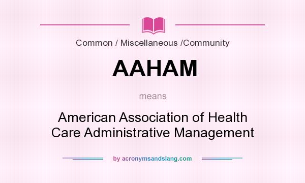 What does AAHAM mean? It stands for American Association of Health Care Administrative Management