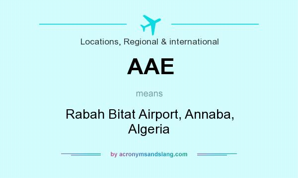 What does AAE mean? It stands for Rabah Bitat Airport, Annaba, Algeria