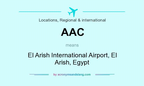 What does AAC mean? It stands for El Arish International Airport, El Arish, Egypt