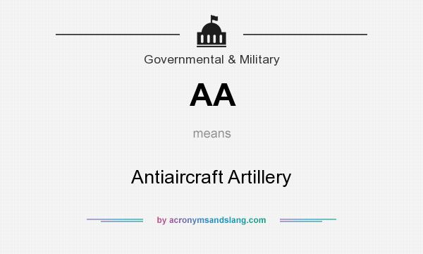 What does AA mean? It stands for Antiaircraft Artillery
